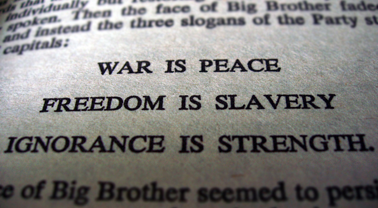 War is peace. Freedom is slavery. Ignorance is strength.